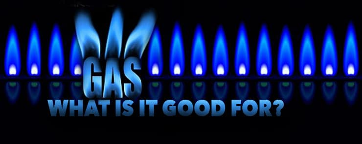 Natural Gas, what is it good for?